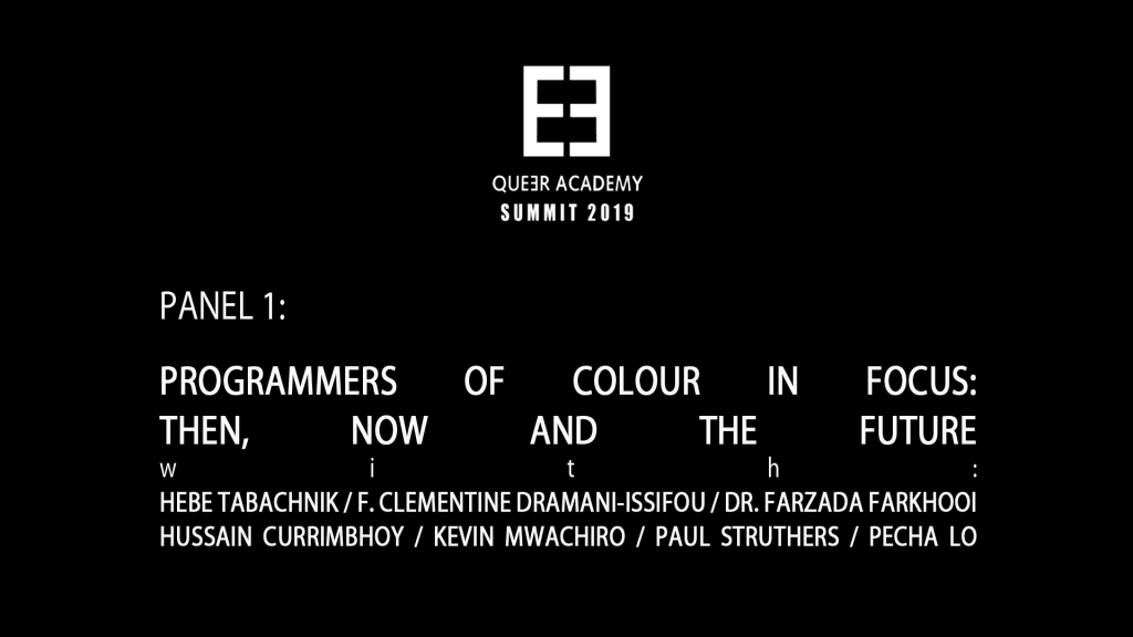 Queer Academy Summit 2019-PANEL 1-PROGRAMMERS OF COLOUR IN FOCUS: THEN, NOW AND THE FUTURE